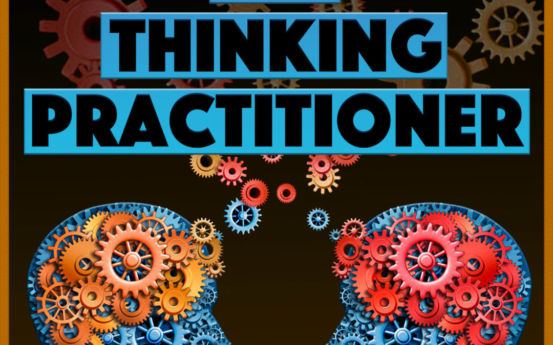 Thinking Practitioner Podcast, Ep 01: The Back Story, Part 1
